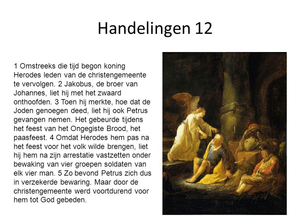 Handelingen 12 1 Omstreeks die tijd begon koning Herodes leden van de christengemeente te vervolgen.