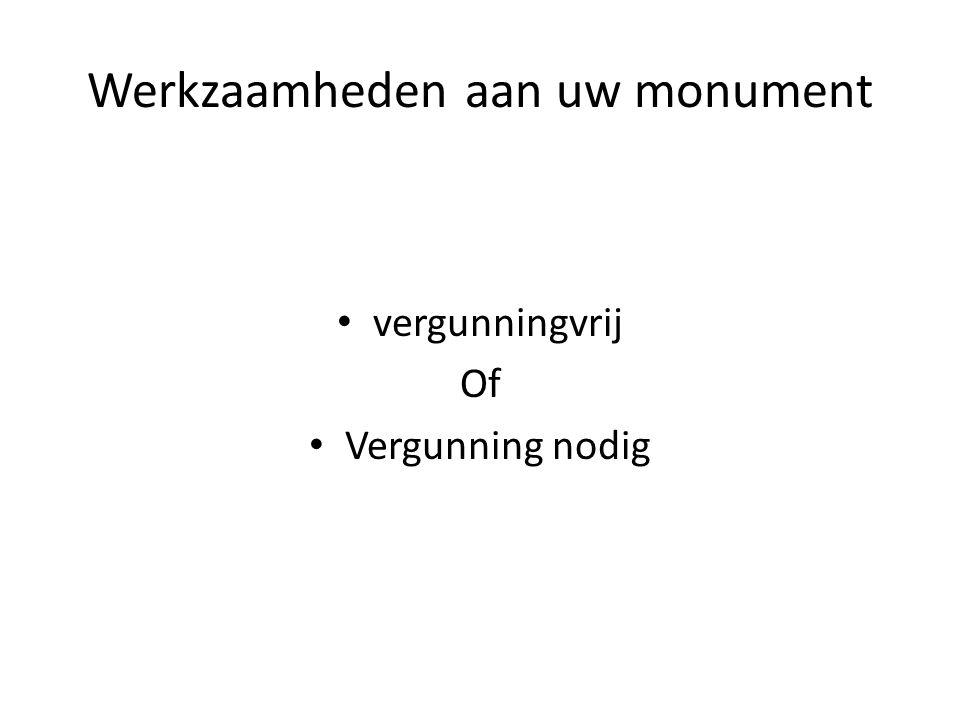 Werkzaamheden aan uw monument vergunningvrij Of Vergunning nodig