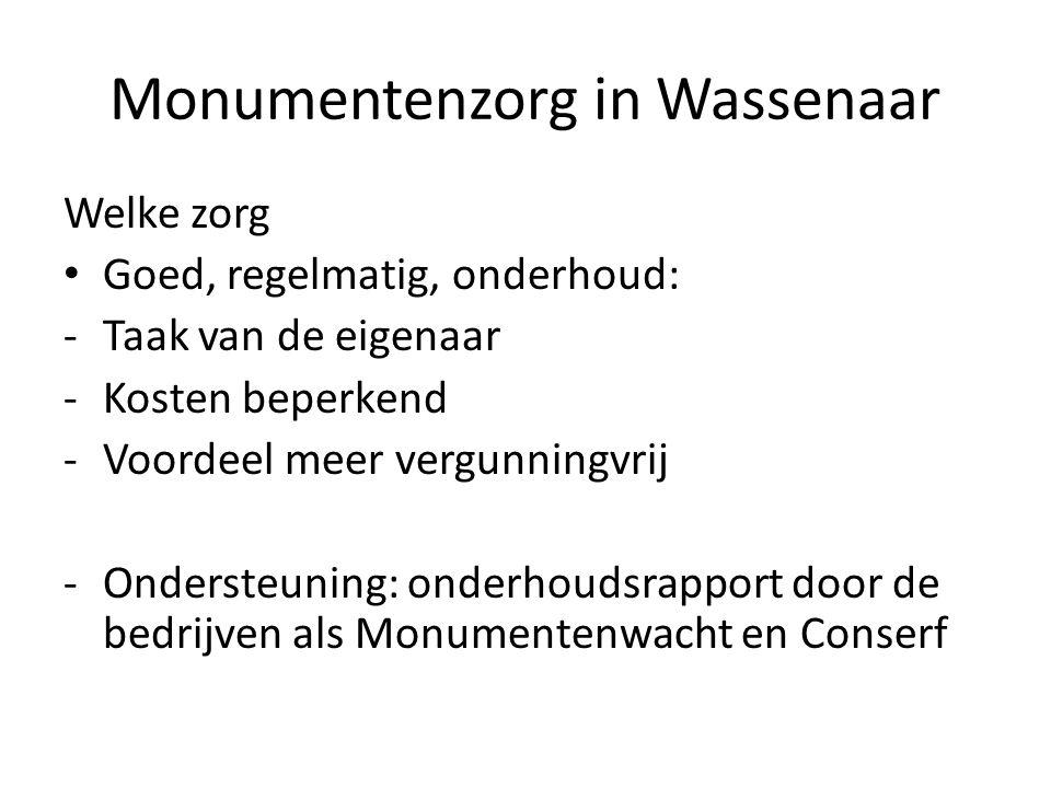 Monumentenzorg in Wassenaar Welke zorg Goed, regelmatig, onderhoud: -Taak van de eigenaar -Kosten beperkend -Voordeel meer vergunningvrij -Ondersteuni