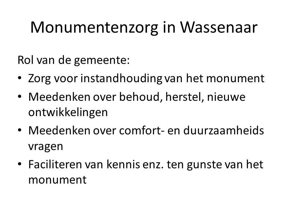 Monumentenzorg in Wassenaar Rol van de gemeente: Zorg voor instandhouding van het monument Meedenken over behoud, herstel, nieuwe ontwikkelingen Meede
