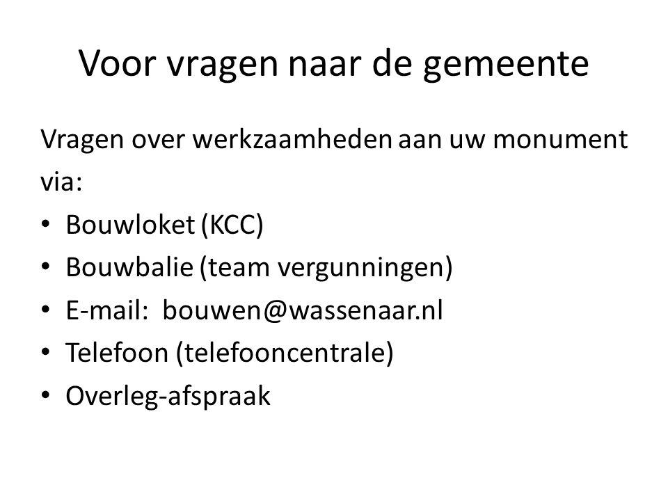 Voor vragen naar de gemeente Vragen over werkzaamheden aan uw monument via: Bouwloket (KCC) Bouwbalie (team vergunningen) E-mail: bouwen@wassenaar.nl