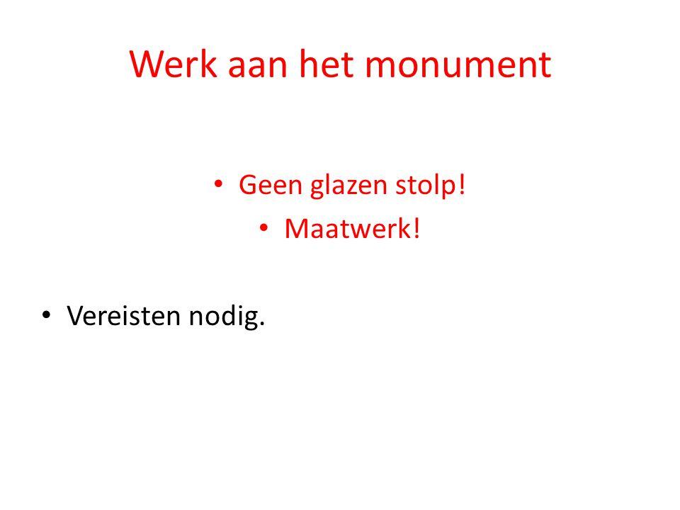 Werk aan het monument Geen glazen stolp! Maatwerk! Vereisten nodig.