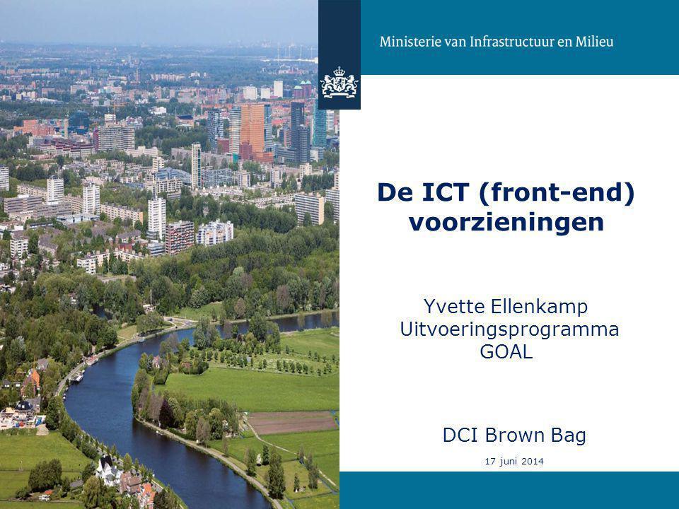 De ICT (front-end) voorzieningen Yvette Ellenkamp Uitvoeringsprogramma GOAL DCI Brown Bag 17 juni 2014