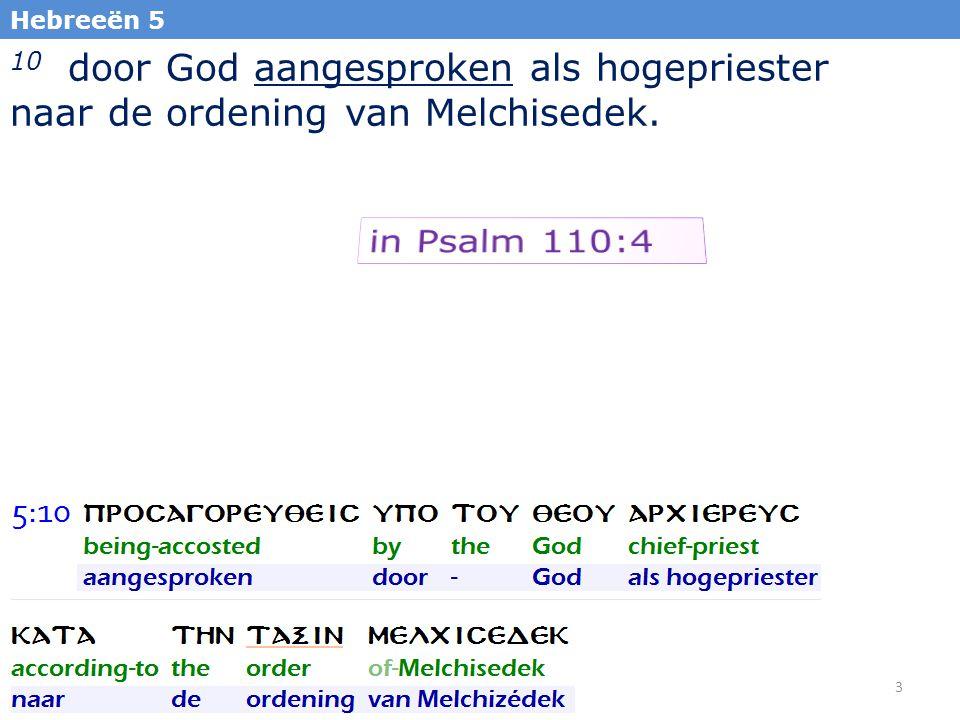 3 10 door God aangesproken als hogepriester naar de ordening van Melchisedek. Hebreeën 5