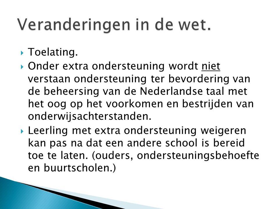  Toelating.  Onder extra ondersteuning wordt niet verstaan ondersteuning ter bevordering van de beheersing van de Nederlandse taal met het oog op he