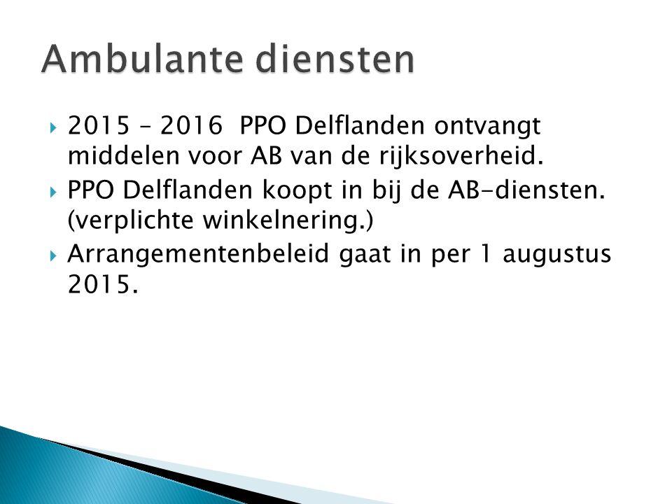  2015 – 2016 PPO Delflanden ontvangt middelen voor AB van de rijksoverheid.  PPO Delflanden koopt in bij de AB-diensten. (verplichte winkelnering.)