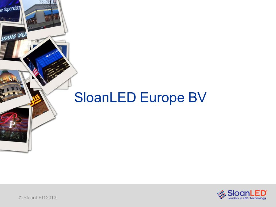 © SloanLED 2013 SloanLED Europe BV