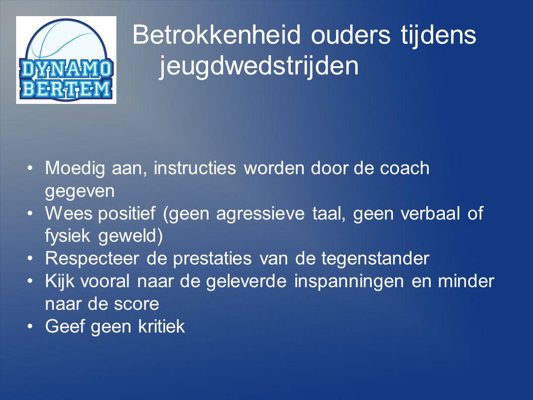 Betrokkenheid ouders tijdens jeugdwedstrijden Moedig aan, instructies worden door de coach gegeven Wees positief (geen agressieve taal, geen verbaal o