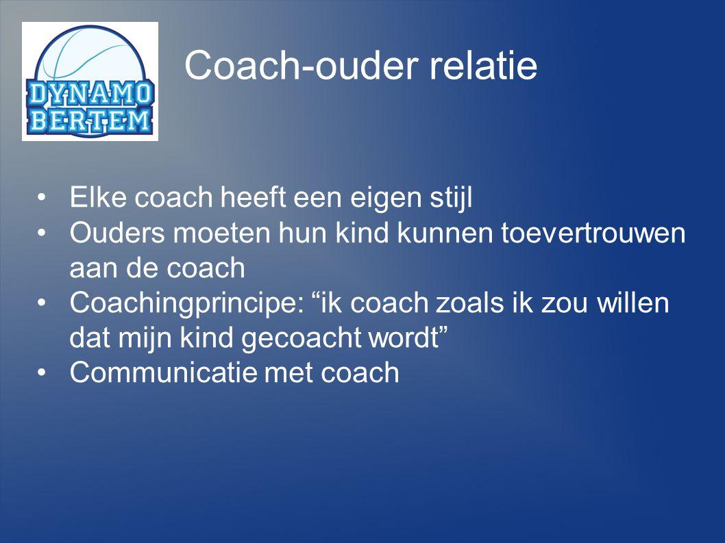 """Coach-ouder relatie Elke coach heeft een eigen stijl Ouders moeten hun kind kunnen toevertrouwen aan de coach Coachingprincipe: """"ik coach zoals ik zou"""