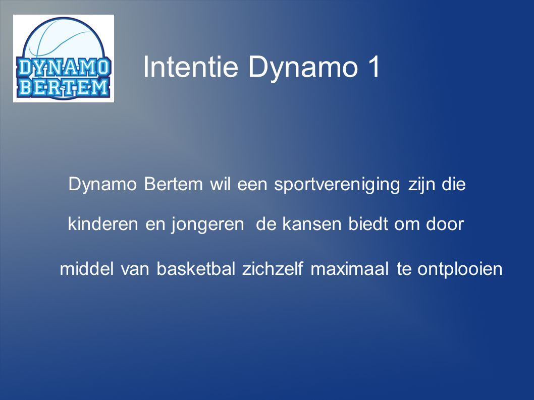 Dynamo Bertem wil een sportvereniging zijn die kinderen en jongeren de kansen biedt om door middel van basketbal zichzelf maximaal te ontplooien Inten