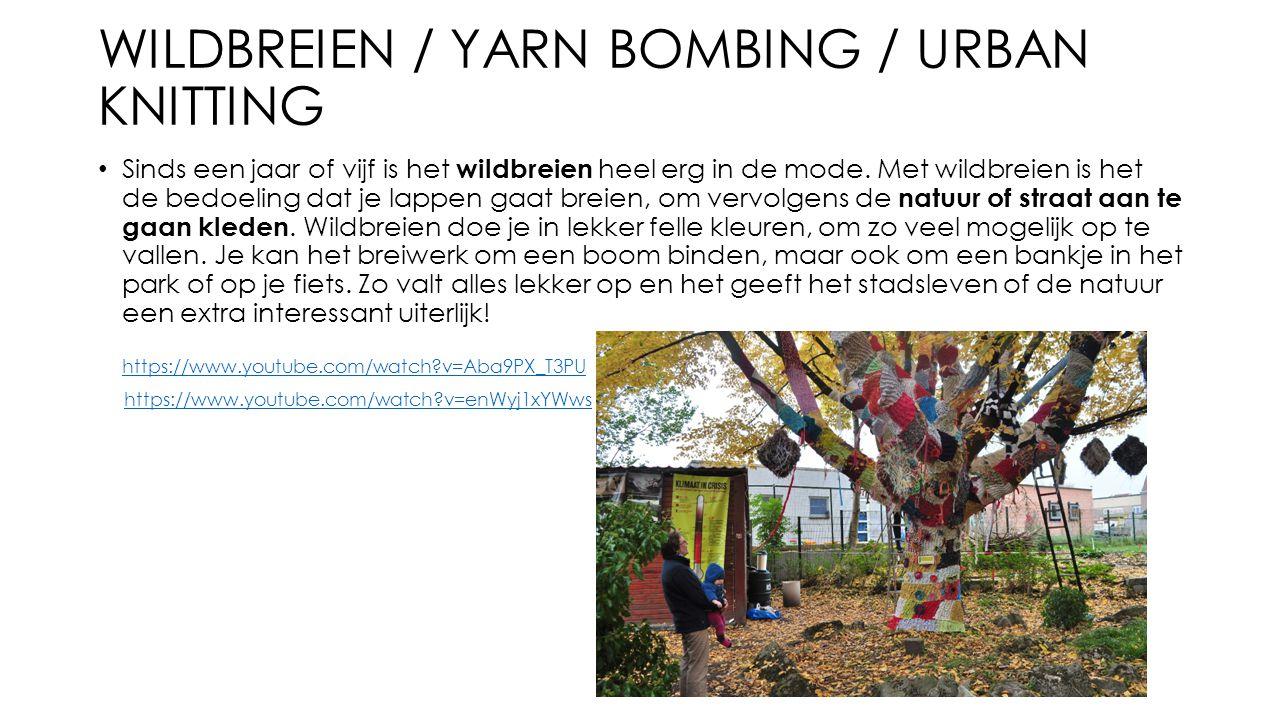 WILDBREIEN / YARN BOMBING / URBAN KNITTING Sinds een jaar of vijf is het wildbreien heel erg in de mode.