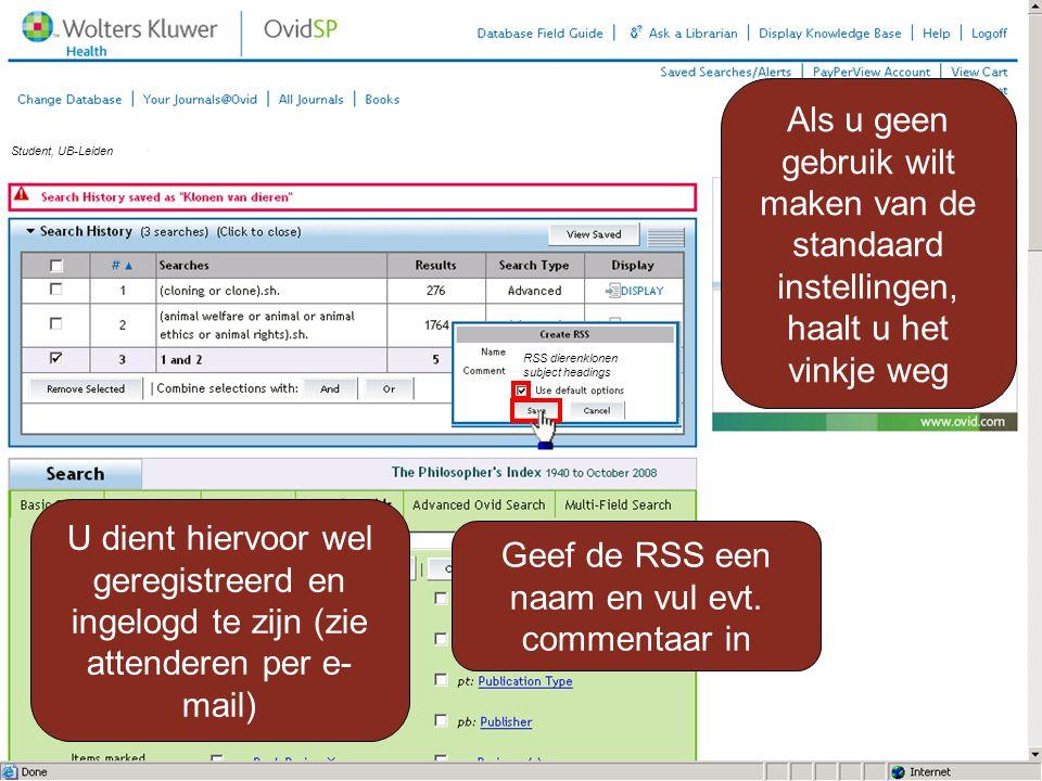 U dient hiervoor wel geregistreerd en ingelogd te zijn (zie attenderen per e- mail) Student, UB-Leiden Geef de RSS een naam en vul evt. commentaar in