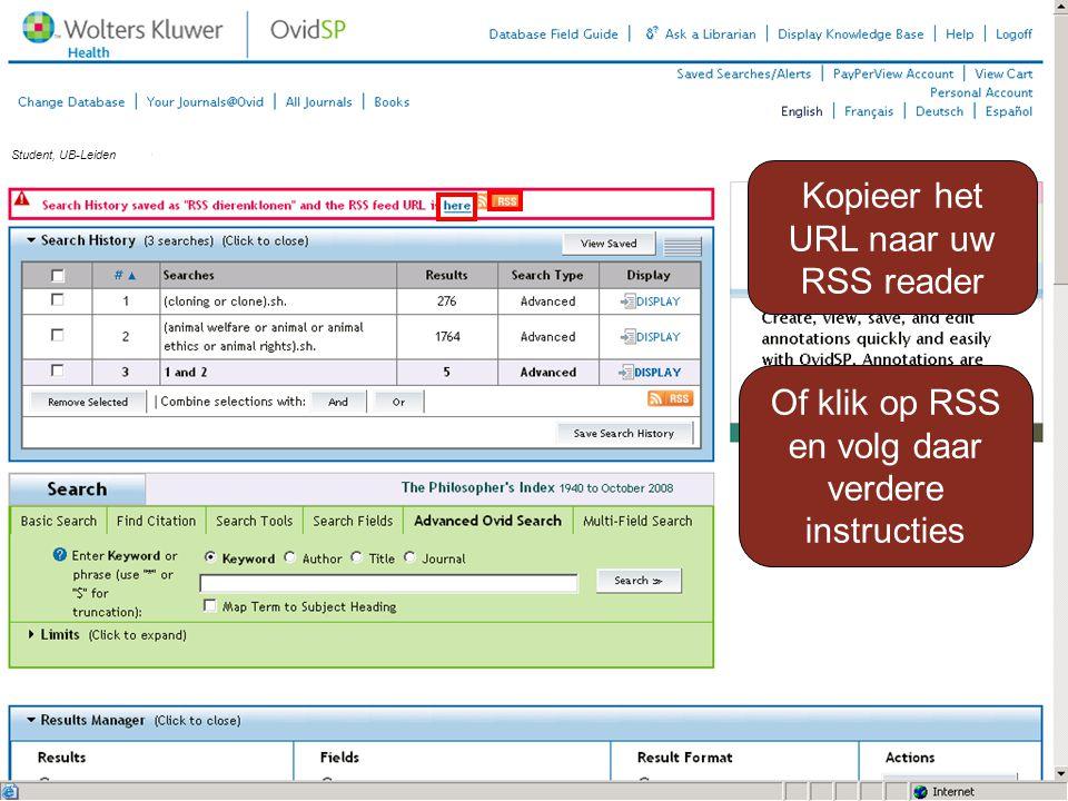 Kopieer het URL naar uw RSS reader Of klik op RSS en volg daar verdere instructies Student, UB-Leiden