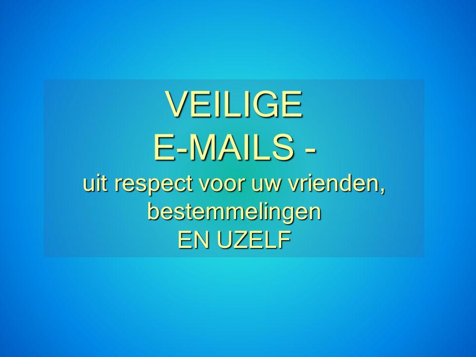 VEILIGE E-MAILS - uit respect voor uw vrienden, bestemmelingen EN UZELF