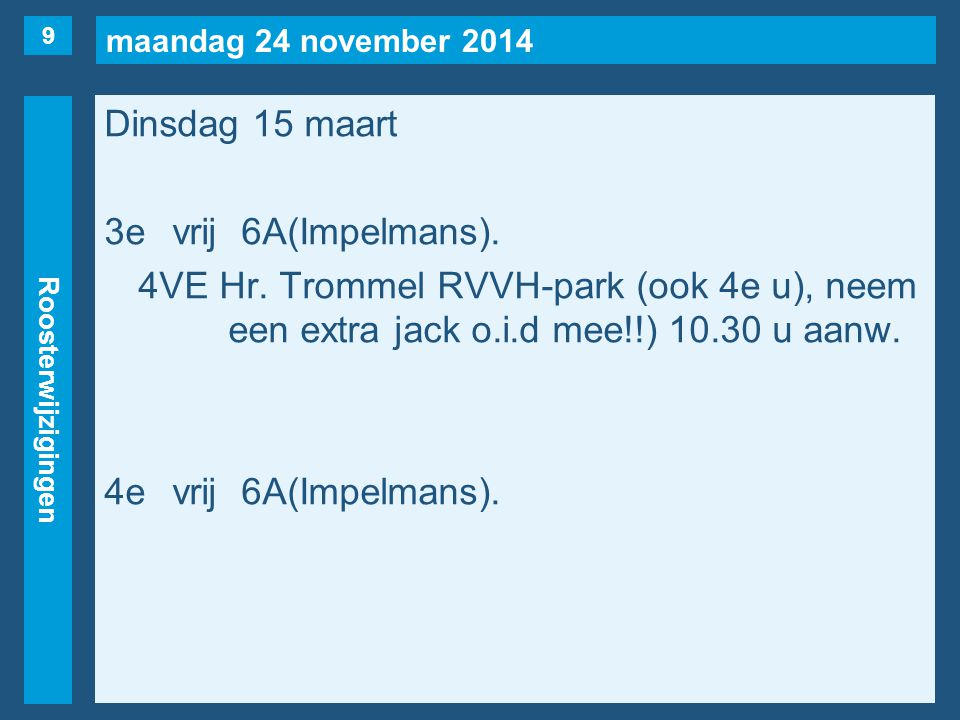 maandag 24 november 2014 Roosterwijzigingen Dinsdag 15 maart 3evrij6A(Impelmans).