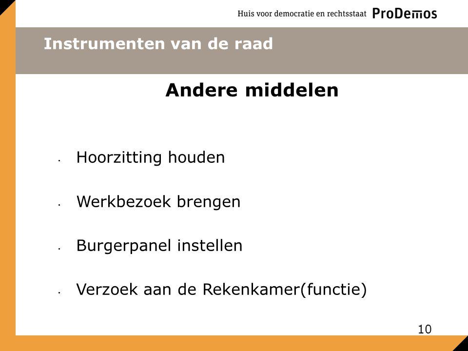 Instrumenten van de raad Andere middelen Hoorzitting houden Werkbezoek brengen Burgerpanel instellen Verzoek aan de Rekenkamer(functie) 10