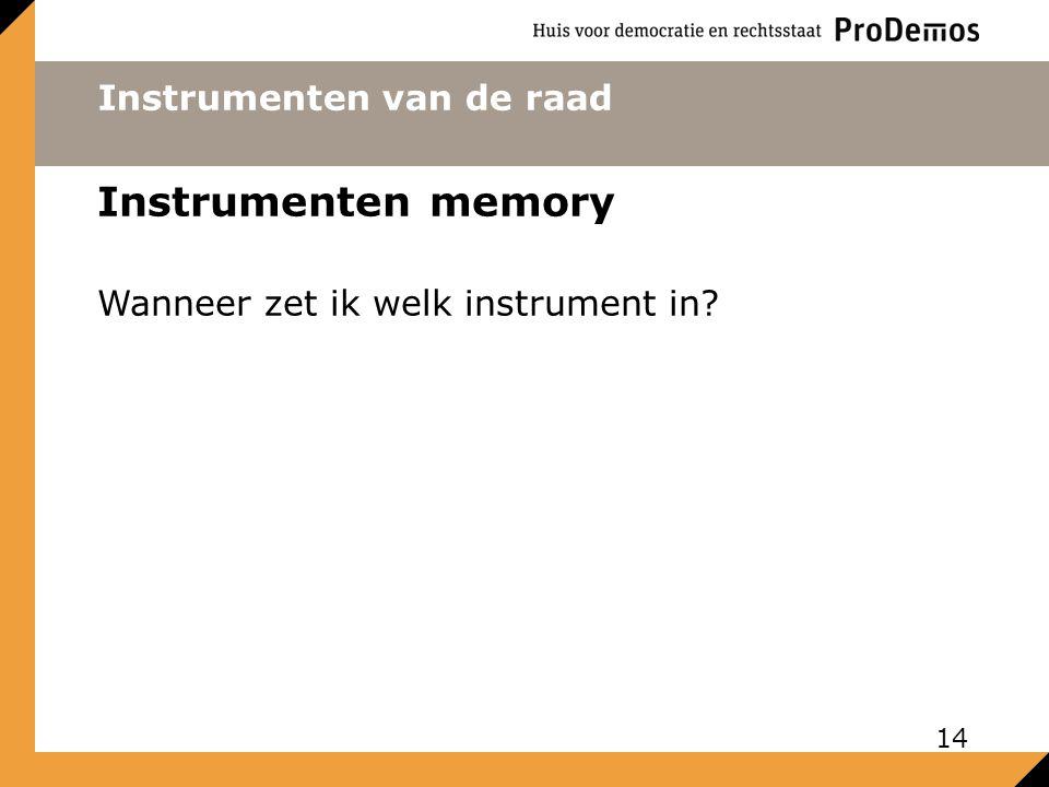 Instrumenten van de raad Instrumenten memory Wanneer zet ik welk instrument in? 14