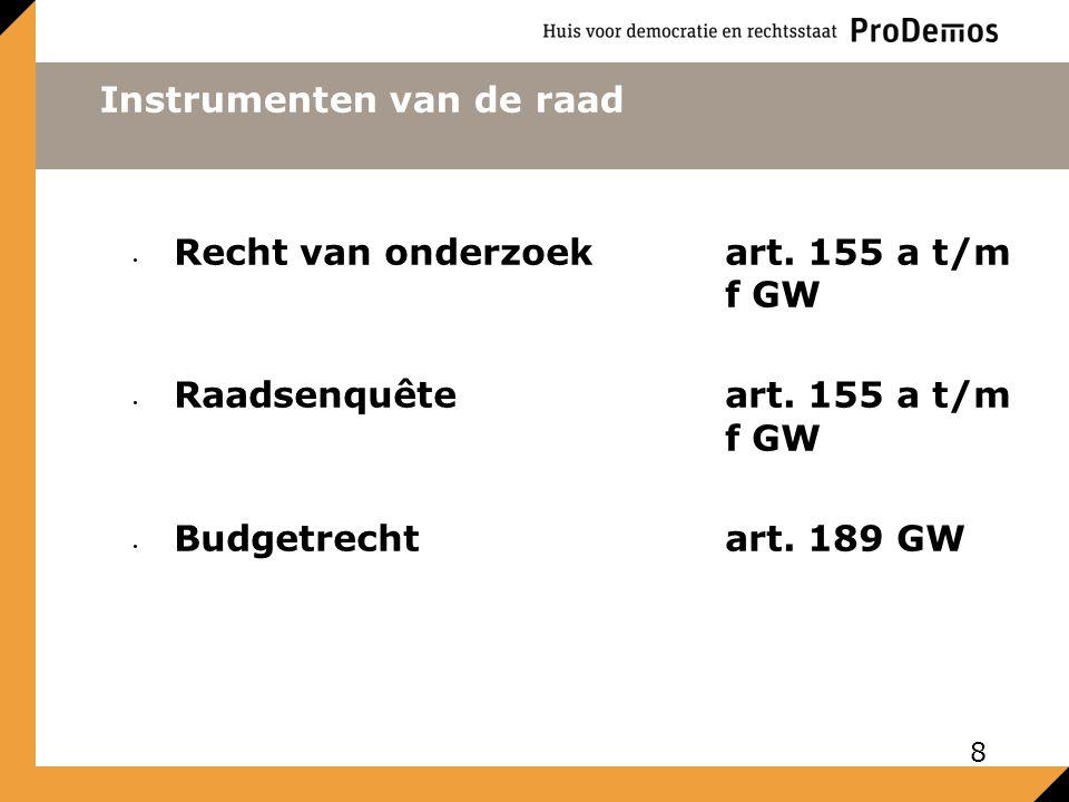 Instrumenten van de raad Recht van onderzoekart. 155 a t/m f GW Raadsenquêteart. 155 a t/m f GW Budgetrechtart. 189 GW 8