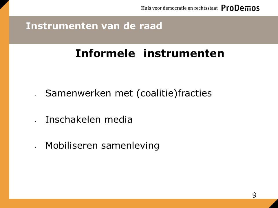 Instrumenten van de raad Informele instrumenten Samenwerken met (coalitie)fracties Inschakelen media Mobiliseren samenleving 9