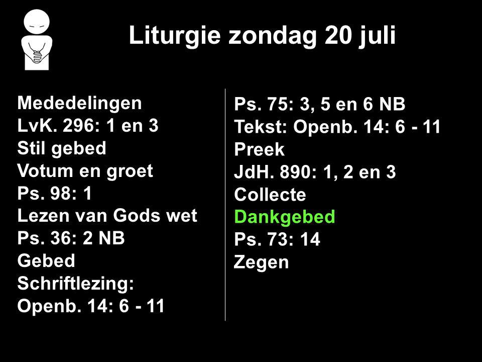 Liturgie zondag 20 juli Mededelingen LvK. 296: 1 en 3 Stil gebed Votum en groet Ps.