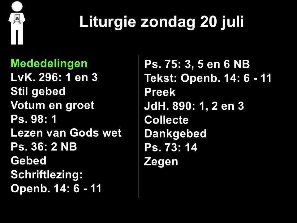 Liturgie zondag 20 juli Mededelingen LvK.296: 1 en 3 Stil gebed Votum en groet Ps.