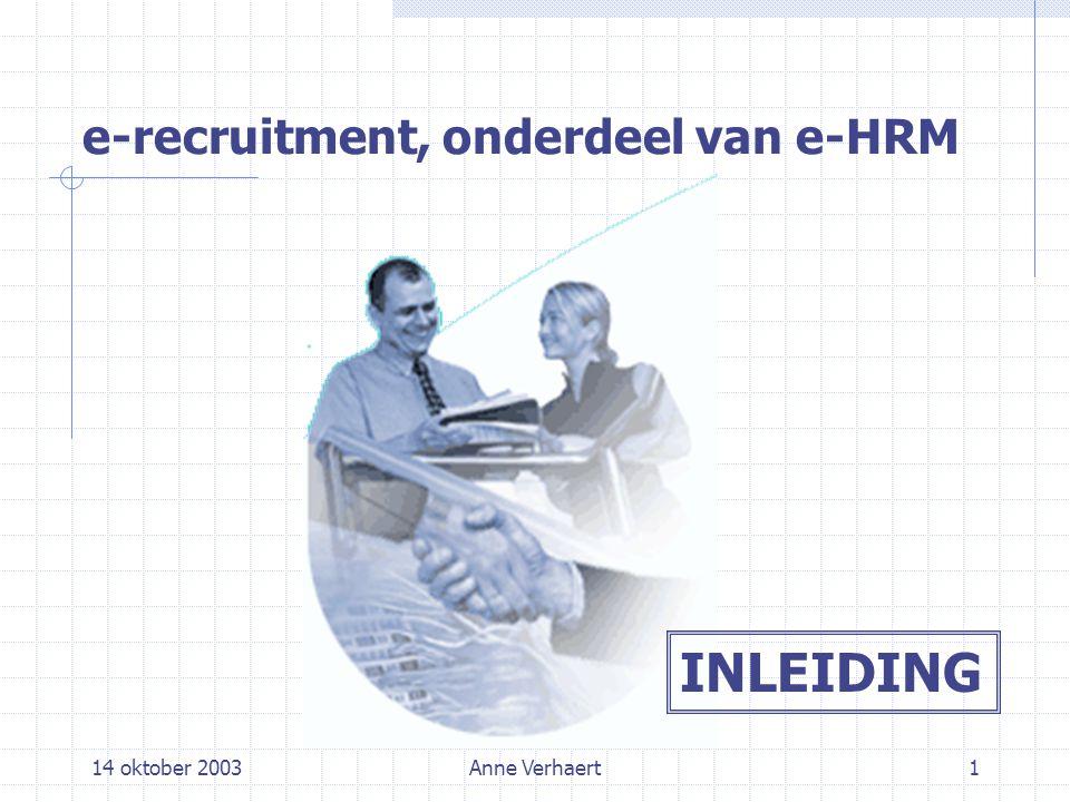 14 oktober 2003Anne Verhaert1 e-recruitment, onderdeel van e-HRM INLEIDING