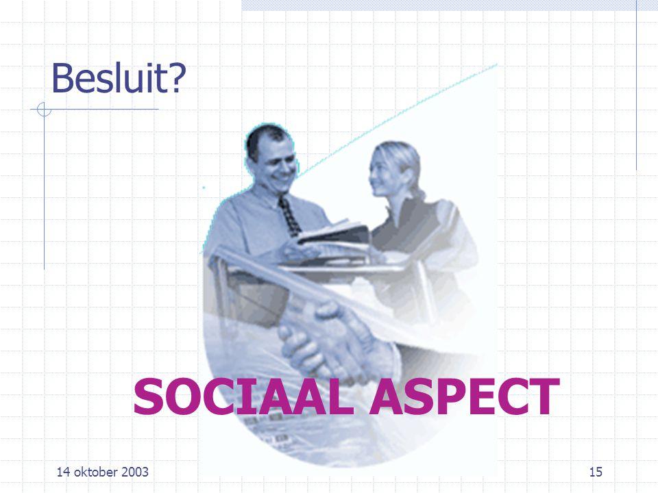 14 oktober 2003Anne Verhaert15 Besluit SOCIAAL ASPECT