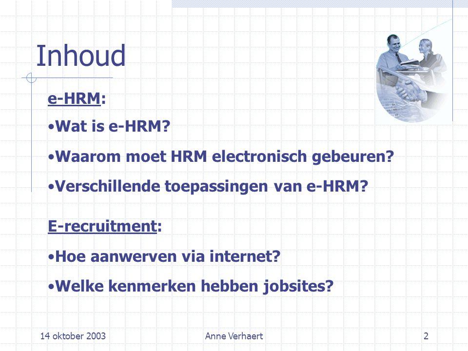 14 oktober 2003Anne Verhaert2 Inhoud e-HRM: Wat is e-HRM.