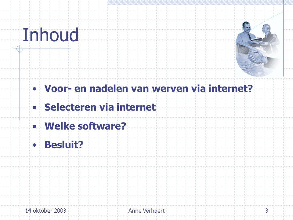 14 oktober 2003Anne Verhaert3 Inhoud Voor- en nadelen van werven via internet.