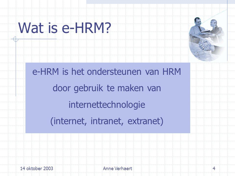 14 oktober 2003Anne Verhaert4 Wat is e-HRM.