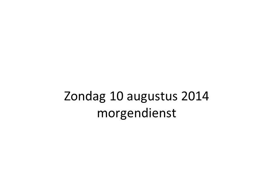 Zondag 10 augustus 2014 morgendienst