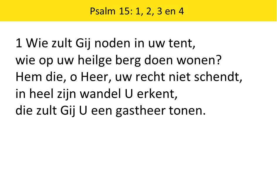 1 Wie zult Gij noden in uw tent, wie op uw heilge berg doen wonen? Hem die, o Heer, uw recht niet schendt, in heel zijn wandel U erkent, die zult Gij