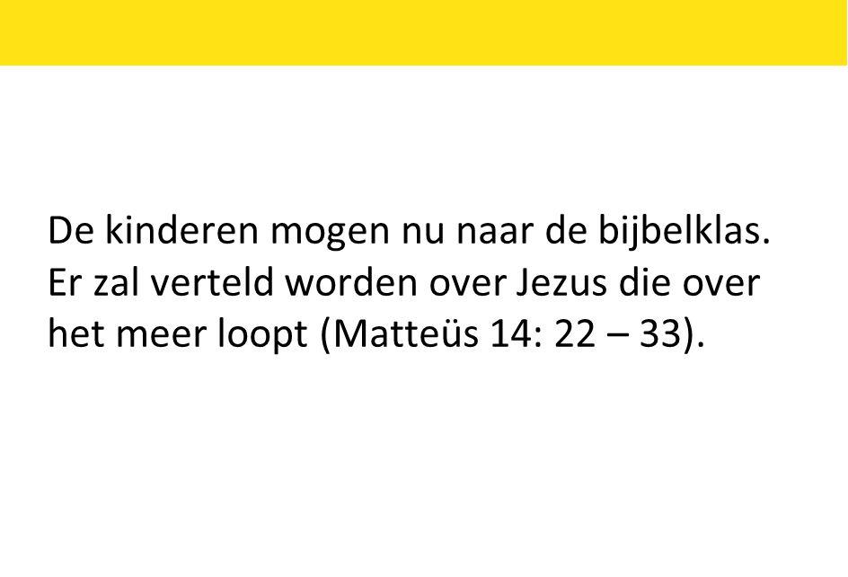 De kinderen mogen nu naar de bijbelklas. Er zal verteld worden over Jezus die over het meer loopt (Matteüs 14: 22 – 33).