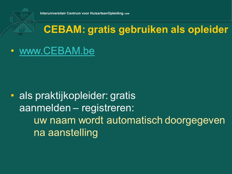 CEBAM: gratis gebruiken als opleider www.CEBAM.be als praktijkopleider: gratis aanmelden – registreren: uw naam wordt automatisch doorgegeven na aanstelling