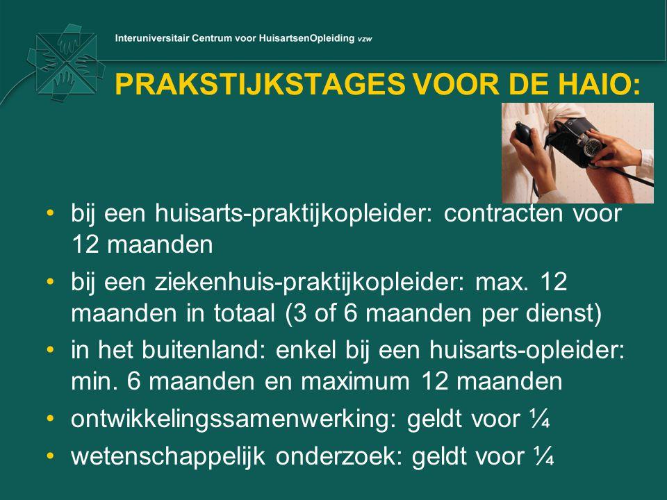 PRAKSTIJKSTAGES VOOR DE HAIO: bij een huisarts-praktijkopleider: contracten voor 12 maanden bij een ziekenhuis-praktijkopleider: max.