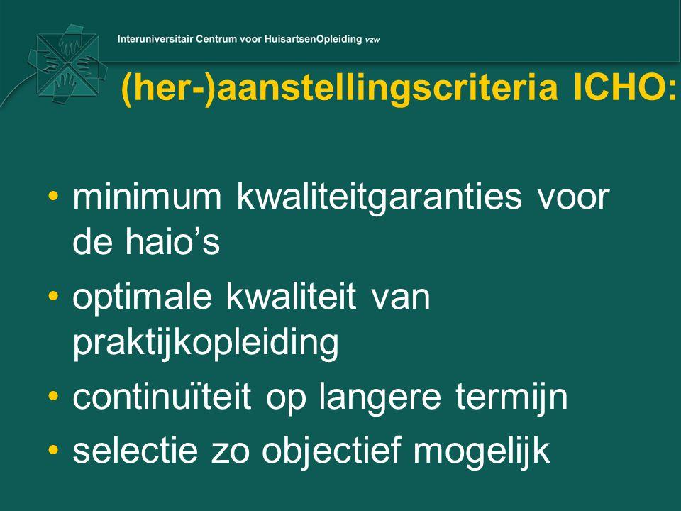 (her-)aanstellingscriteria ICHO: minimum kwaliteitgaranties voor de haio's optimale kwaliteit van praktijkopleiding continuïteit op langere termijn selectie zo objectief mogelijk