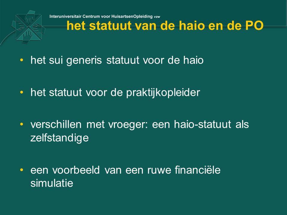 het statuut van de haio en de PO het sui generis statuut voor de haio het statuut voor de praktijkopleider verschillen met vroeger: een haio-statuut als zelfstandige een voorbeeld van een ruwe financiële simulatie