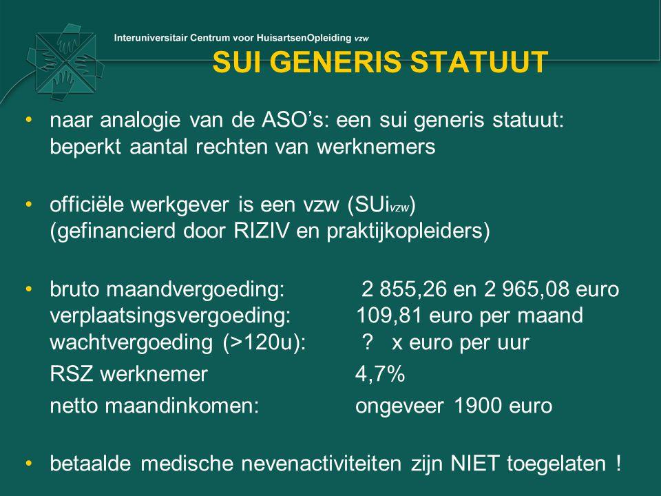 SUI GENERIS STATUUT naar analogie van de ASO's: een sui generis statuut: beperkt aantal rechten van werknemers officiële werkgever is een vzw (SUi vzw ) (gefinancierd door RIZIV en praktijkopleiders) bruto maandvergoeding: 2 855,26 en 2 965,08 euro verplaatsingsvergoeding:109,81 euro per maand wachtvergoeding (>120u): .