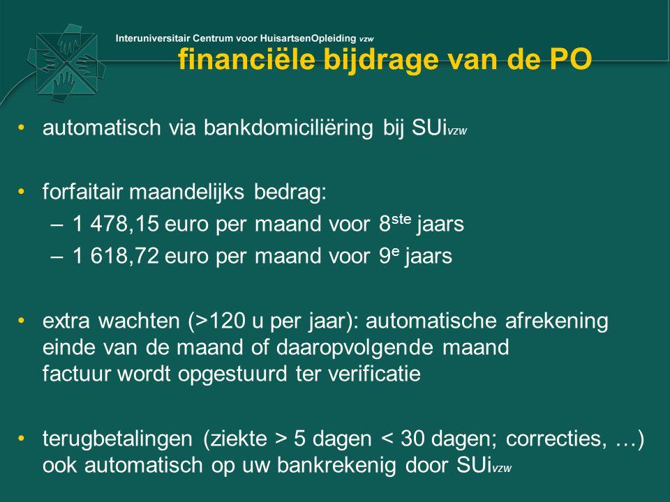 financiële bijdrage van de PO automatisch via bankdomiciliëring bij SUi vzw forfaitair maandelijks bedrag: –1 478,15 euro per maand voor 8 ste jaars –1 618,72 euro per maand voor 9 e jaars extra wachten (>120 u per jaar): automatische afrekening einde van de maand of daaropvolgende maand factuur wordt opgestuurd ter verificatie terugbetalingen (ziekte > 5 dagen < 30 dagen; correcties, …) ook automatisch op uw bankrekenig door SUi vzw