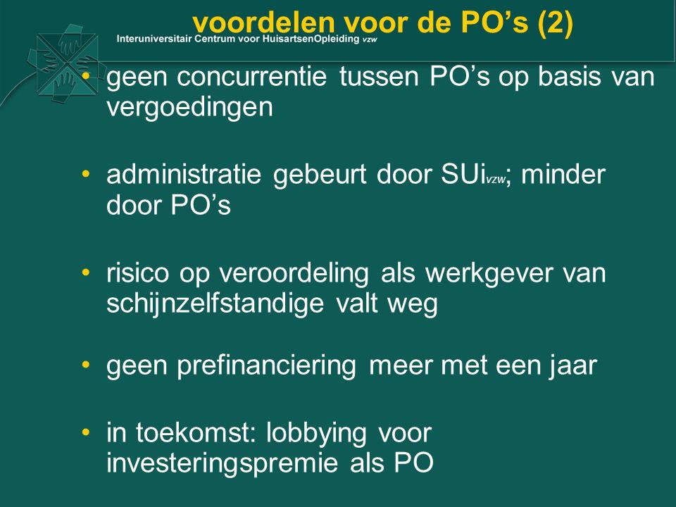 voordelen voor de PO's (2) geen concurrentie tussen PO's op basis van vergoedingen administratie gebeurt door SUi vzw ; minder door PO's risico op veroordeling als werkgever van schijnzelfstandige valt weg geen prefinanciering meer met een jaar in toekomst: lobbying voor investeringspremie als PO