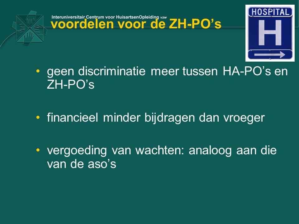 voordelen voor de ZH-PO's geen discriminatie meer tussen HA-PO's en ZH-PO's financieel minder bijdragen dan vroeger vergoeding van wachten: analoog aan die van de aso's