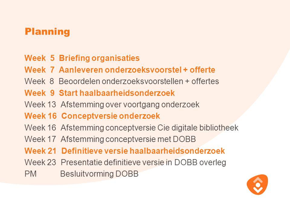 Planning Week 5 Briefing organisaties Week 7 Aanleveren onderzoeksvoorstel + offerte Week 8 Beoordelen onderzoeksvoorstellen + offertes Week 9 Start h