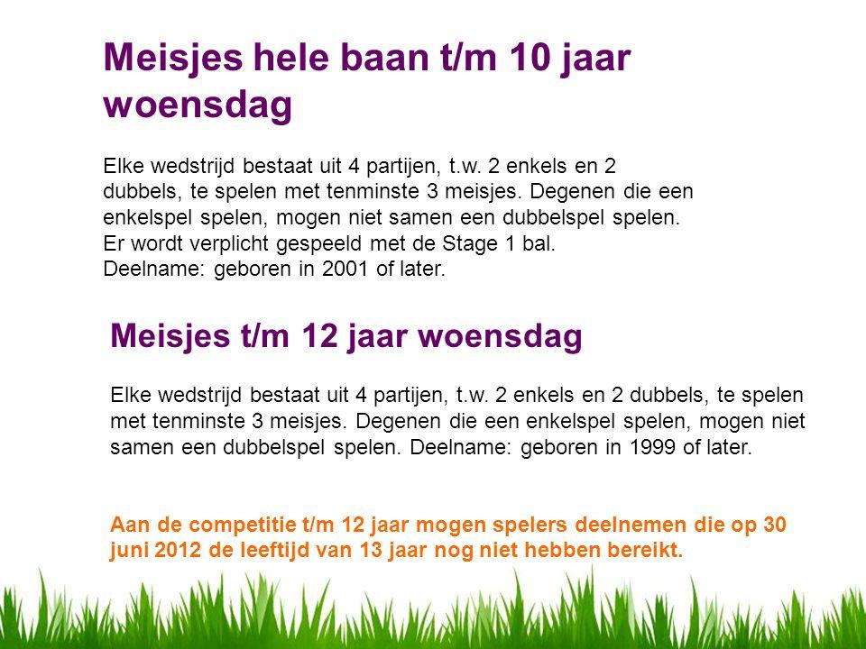 Meisjes hele baan t/m 10 jaar woensdag Elke wedstrijd bestaat uit 4 partijen, t.w.