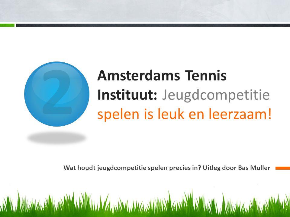 2 Amsterdams Tennis Instituut: Jeugdcompetitie spelen is leuk en leerzaam.