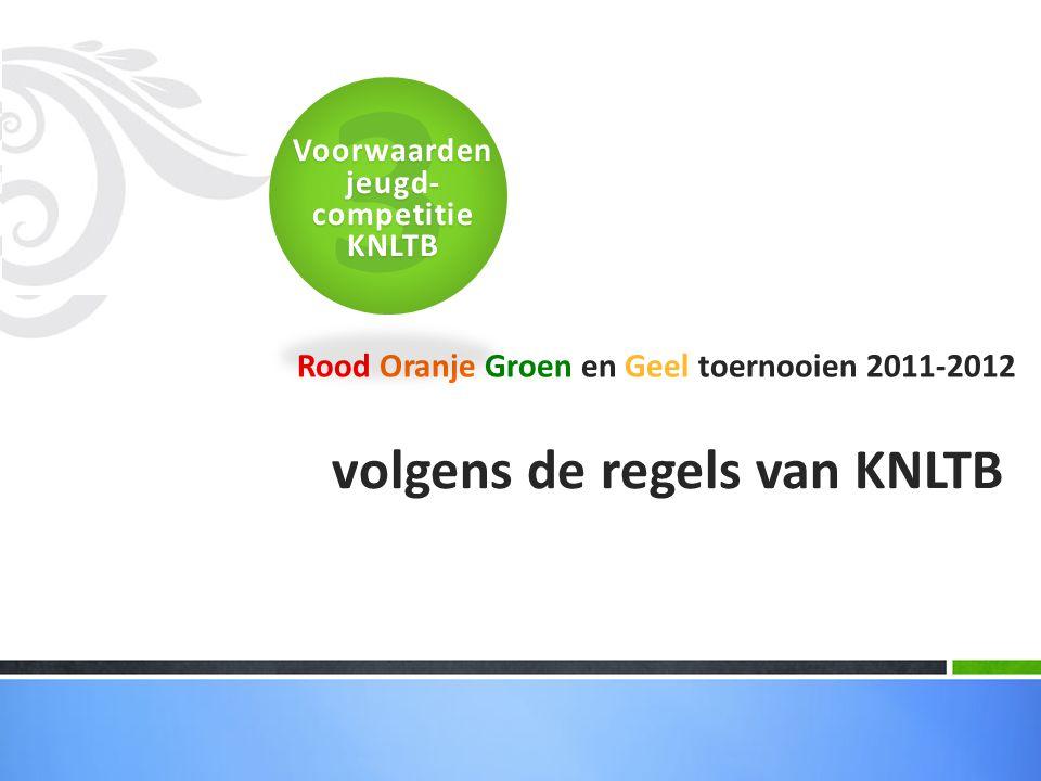Rood Oranje Groen en Geel toernooien 2011-2012 volgens de regels van KNLTB 3Voorwaarden jeugd- competitie KNLTB