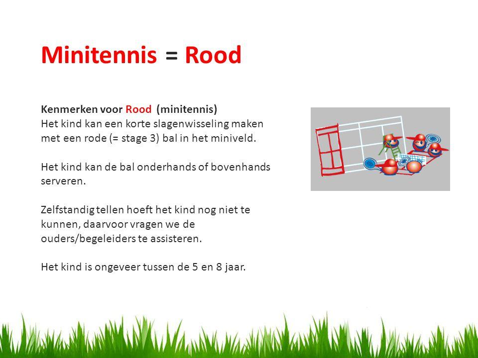 Kenmerken voor Rood (minitennis) Het kind kan een korte slagenwisseling maken met een rode (= stage 3) bal in het miniveld.