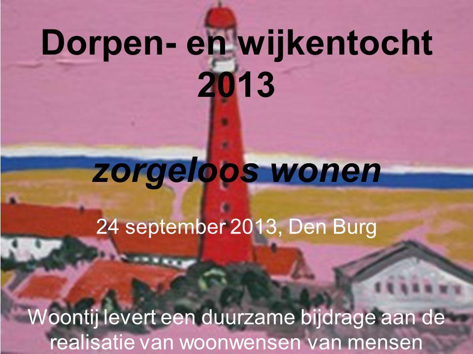 Dorpen- en wijkentocht 2013 zorgeloos wonen 24 september 2013, Den Burg Woontij levert een duurzame bijdrage aan de realisatie van woonwensen van mens