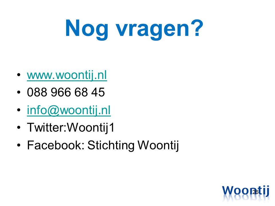 Nog vragen? 26 www.woontij.nl 088 966 68 45 info@woontij.nl Twitter:Woontij1 Facebook: Stichting Woontij