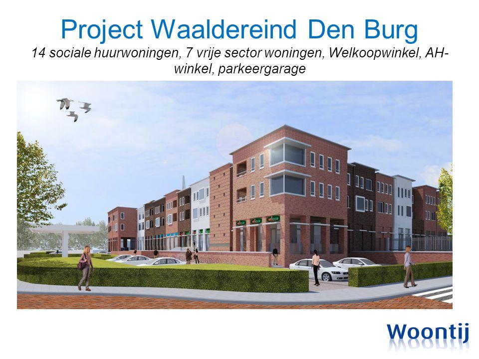 Project Waaldereind Den Burg 14 sociale huurwoningen, 7 vrije sector woningen, Welkoopwinkel, AH- winkel, parkeergarage