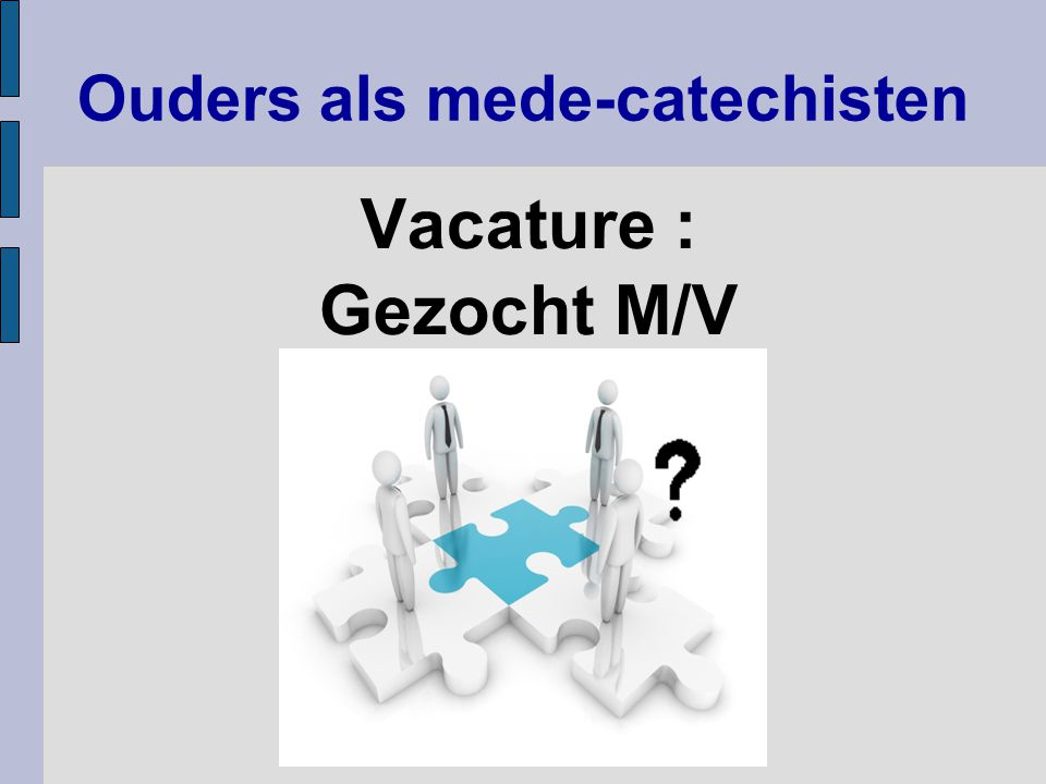 Ouders als mede-catechisten Vacature : Gezocht M/V